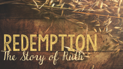 Redemption: The Story of Ruth (1) – A Time to Weep
